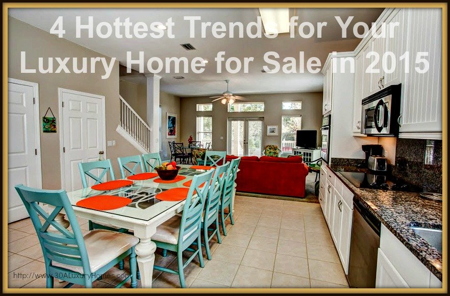 Make your home for sale more appealing to potential buyers. Here are the hottest trends to make your luxury home along 30A gorgeous!