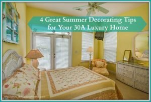 These summer decorating tips will make your 30A luxury homes more fantastic!