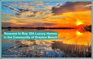 These compelling factors makes choosing homes along 30A in Grayton Beach one of the best decision you will ever make.